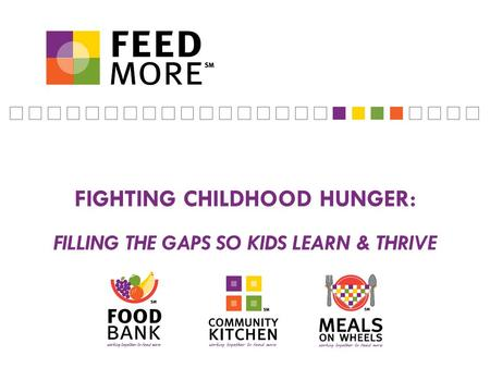 FIGHTING CHILDHOOD HUNGER: FILLING THE GAPS SO KIDS LEARN & THRIVE.