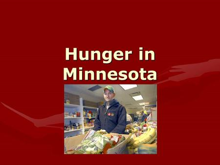 Hunger in Minnesota. Hunger Solutions Minnesota Dedicated to ending hunger 20 years of comprehensive research on hunger in Minnesota.