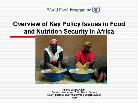 Overview of Key Policy Issues in Food and Nutrition Security in Africa Isatou Jallow, Chief Gender, Mother and Child Health Service Policy, Strategy and.