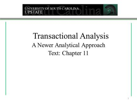 1 Transactional Analysis A Newer Analytical Approach Text: Chapter 11.