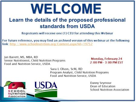 WELCOME Learn the details of the proposed professional standards from USDA Registrants will receive one (1) CEU for attending this Webinar For future reference,