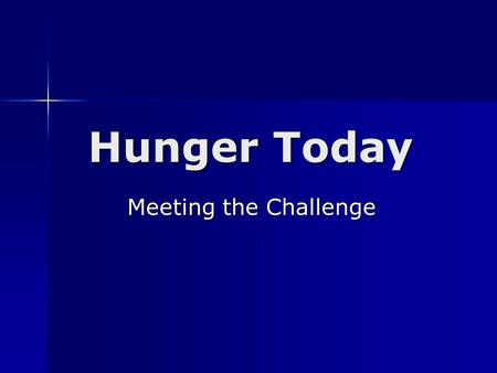 Hunger Today Meeting the Challenge Meeting the Challenge.