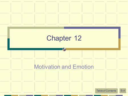 Table of Contents Exit Chapter 12 Motivation and Emotion.