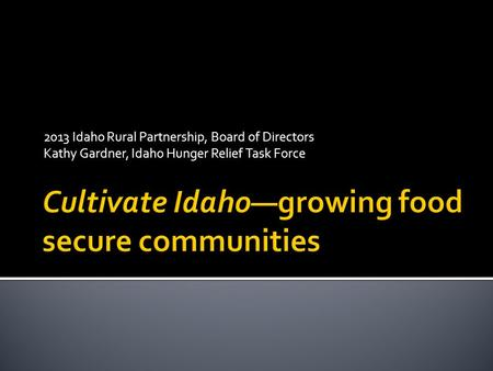 2013 Idaho Rural Partnership, Board of Directors Kathy Gardner, Idaho Hunger Relief Task Force.