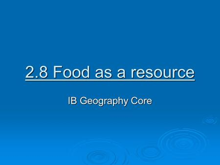 2.8 Food as a resource IB Geography Core.  Definitions:  Hunger:  Discomfort or painful sensation caused by lack of food  A condition resulting from.