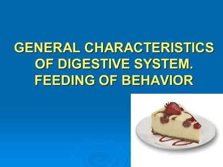 GENERAL CHARACTERISTICS OF DIGESTIVE SYSTEM. FEEDING OF BEHAVIOR
