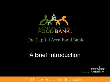 The Capital Area Food Bank A Brief Introduction. Mission The mission of the Capital Area Food Bank is to feed those who suffer from hunger in the Washington.