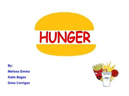 By: Melissa Emma Katie Bages Drew Corrigan What is the physiology of hunger? The pangs of an empty stomach are a source of hunger. Appetite is heightened.
