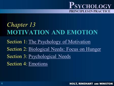 HOLT, RINEHART AND WINSTON P SYCHOLOGY PRINCIPLES IN PRACTICE 1 Chapter 13 MOTIVATION AND EMOTION Section 1: The Psychology of MotivationThe Psychology.
