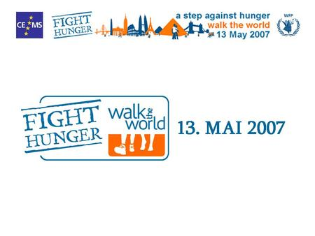 BACKGROUND On May 13, 2007 the yearly event Fight Hunger: Walk the World will take place again under the patronage of the United Nations World Food Programme.