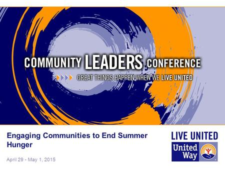 April 29 - May 1, 2015 Engaging Communities to End Summer Hunger.