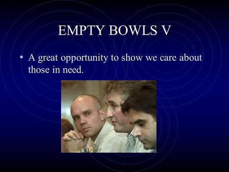 EMPTY BOWLS V A great opportunity to show we care about those in need.