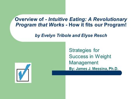 Overview of - Intuitive Eating: A Revolutionary Program that Works - How it fits our Program! by Evelyn Tribole and Elyse Resch Strategies for Success.