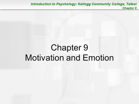 Introduction to Psychology: Kellogg Community College, Talbot Chapter 9 Chapter 9 Motivation and Emotion.