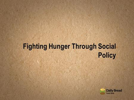 Fighting Hunger Through Social Policy. ABOUT DAILY BREAD FOOD BANK.