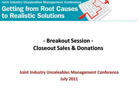 - Breakout Session - Closeout Sales & Donations Joint Industry Unsaleables Management Conference July 2011.