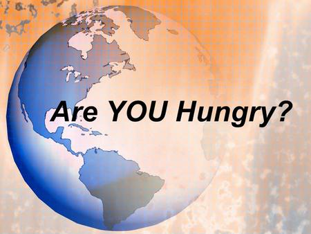 Are YOU Hungry?. Fact: There are 925 million hungry people in the world. That means…
