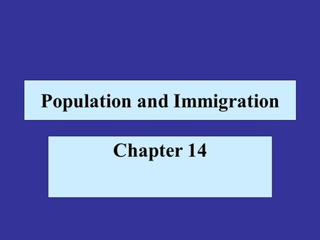 Population and Immigration Chapter 14. The World's Population Population growth rate prior to 1650 was two-thousandths of a percent per year In 1650 the.
