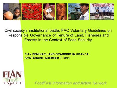 FoodFirst Information and Action Network Civil society's institutional battle: FAO Voluntary Guidelines on Responsible Governance of Tenure of Land, Fisheries.