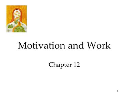 1 Motivation and Work Chapter 12. 2 Motivation Motivation is a need or desire that energizes behavior and directs it towards a goal. Alan Ralston was.