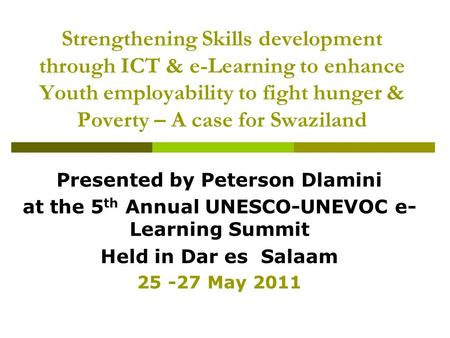 Strengthening Skills development through ICT & e-Learning to enhance Youth employability to fight hunger & Poverty – A case for Swaziland Presented by.