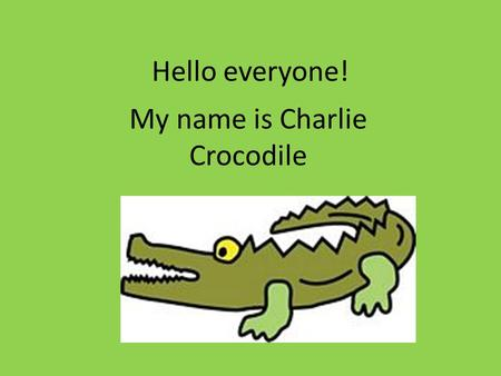 My name is Charlie Crocodile