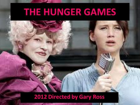THE HUNGER GAMES 2012 Directed by Gary Ross. PLOT OVERVIEW: The Hunger Games is a 2012 American science fiction film directed by Gary Ross. The story.