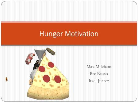 Max Mileham Bre Russo Itzel Juarez Hunger Motivation.