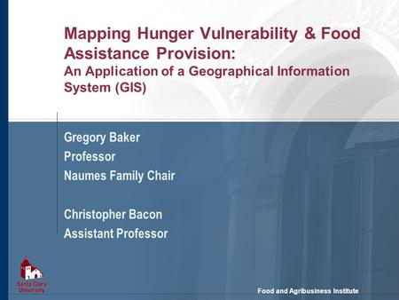 Food and Agribusiness Institute Mapping Hunger Vulnerability & Food Assistance Provision: An Application of a Geographical Information System (GIS) Gregory.