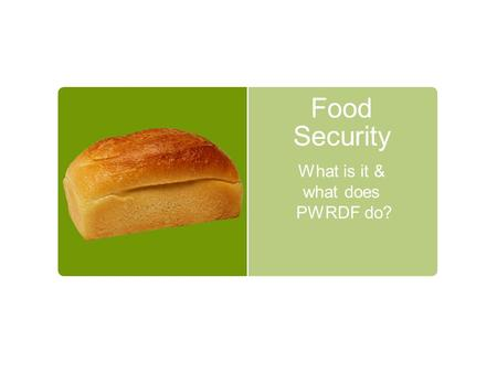 "Food Security What is it & what does PWRDF do?. What does 'Food Security' mean? The World Food Summit of 1996 defined food security as existing ""when."