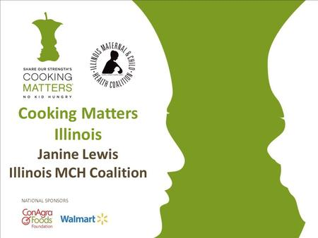 NATIONAL SPONSORS Cooking Matters Illinois Janine Lewis Illinois MCH Coalition.