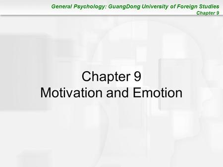 General Psychology: GuangDong University of Foreign Studies Chapter 9 Chapter 9 Motivation and Emotion.