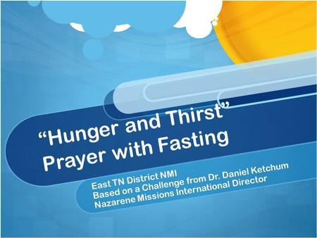 """Hunger and Thirst"" Prayer with Fasting East TN District NMI Based on a Challenge from Dr. Daniel Ketchum Nazarene Missions International Director."