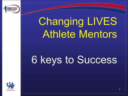 1 Changing LIVES Athlete Mentors 6 keys to Success.
