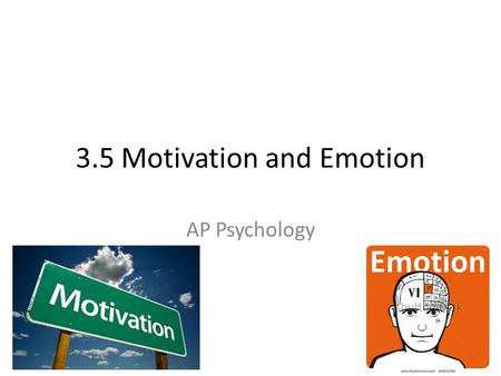 3.5 <strong>Motivation</strong> and Emotion