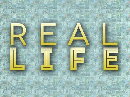 Real life defined Giving up our entire life so that we can receive His real life.