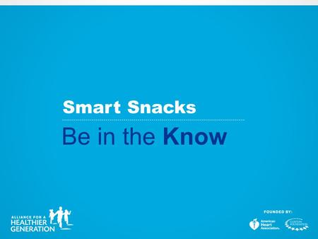 Smart Snacks Be in the Know. 2004 Local Wellness Policies 2006 Alliance Competitive Food & Beverage Guidelines 2007 IOM Standards 2010 Healthy Hunger-