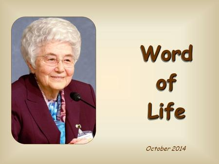 "October 2014 Word of Life I am the Bread of Life; whoever comes to Me will never hunger, and whoever believes in Me will never thirst"" (Jn 6,35)."