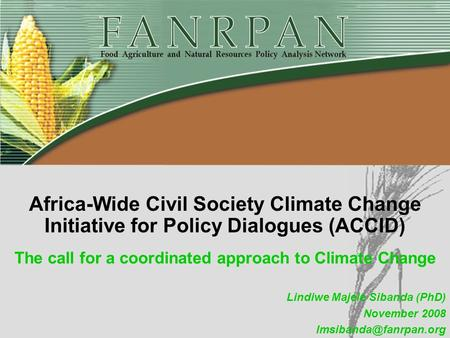 The call for a coordinated approach to Climate Change Africa-Wide Civil Society Climate Change Initiative for Policy Dialogues (ACCID) Lindiwe Majele Sibanda.