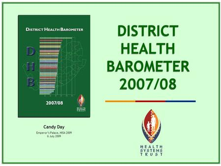 DISTRICT HEALTH BAROMETER 2007/08 Candy Day Emperor's Palace, HISA 2009 6 July 2009.