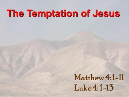 The Temptation of Jesus Matthew 4: 1-11 Luke 4: 1-13.