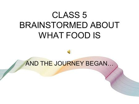 CLASS 5 BRAINSTORMED ABOUT WHAT FOOD IS AND THE JOURNEY BEGAN…