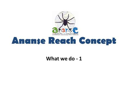 Ananse Reach Concept What we do - 1. The Logo of Selflessness.