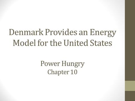 Denmark Provides an Energy Model for the United States Power Hungry Chapter 10.