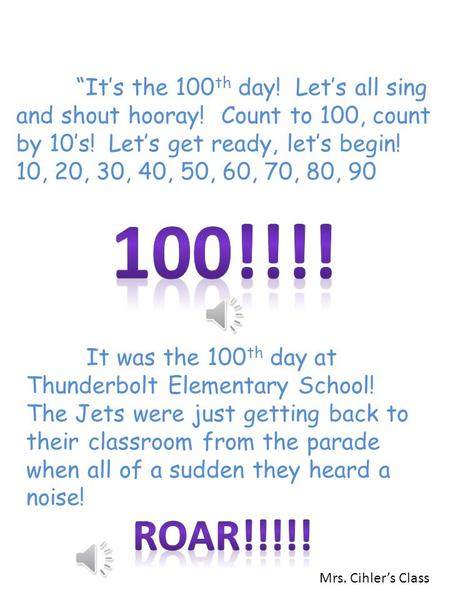 """It's the 100 th day! Let's all sing and shout hooray! Count to 100, count by 10's! Let's get ready, let's begin! 10, 20, 30, 40, 50, 60, 70, 80, 90 It."