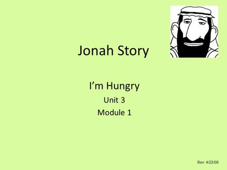 Jonah Story I'm Hungry Unit 3 Module 1 Rev: 4/22/09.