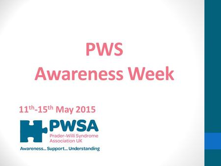 PWS Awareness Week 11 th -15 th May 2015. What is PWS? PWS is short for Prader-Willi Syndrome and it is a syndrome that some people are born with If you.