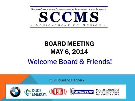 BOARD MEETING MAY 6, 2014 Welcome Board & Friends! Our Founding Partners.