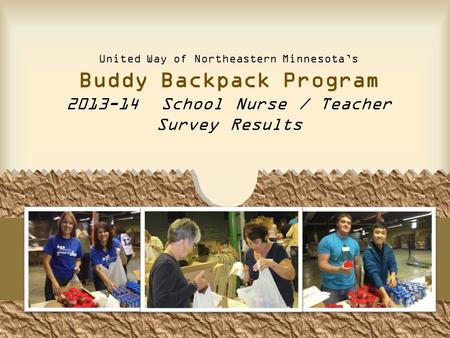 United Way of Northeastern Minnesota's Buddy Backpack Program 2013-14 School Nurse / Teacher Survey Results.