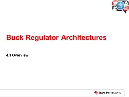 Buck Regulator Architectures 4.1 Overview. Buck-Switching Converters 2 SynchronousNon-Synchronous (External-FET) Controllers (Internal-FET) Regulators.